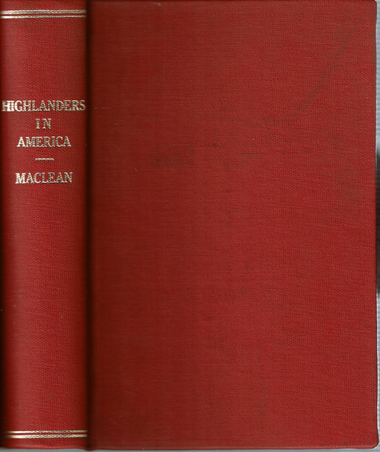 An Historical Account of the Settlements of Scotch Highlanders in America Prior to the Peace of 1783 : Together with Notices of Highland Regiments and Biographical Sketches. John Patterson MacLean.