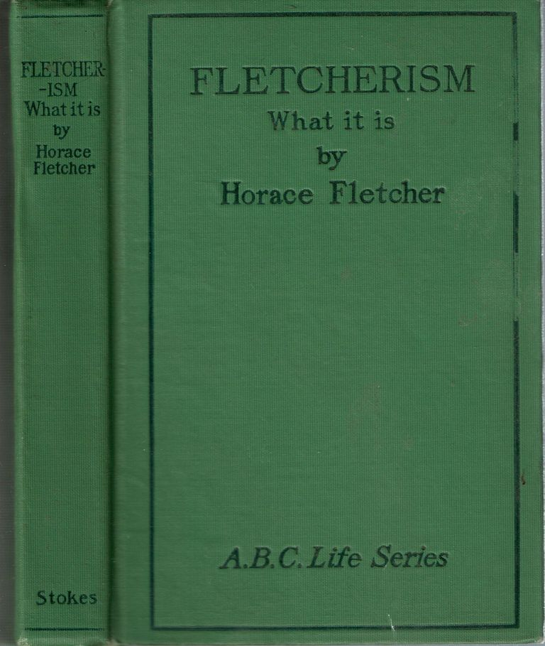 Fletcherism : What it Is : Or, How I Became Young At Sixty. Horace Fletcher.