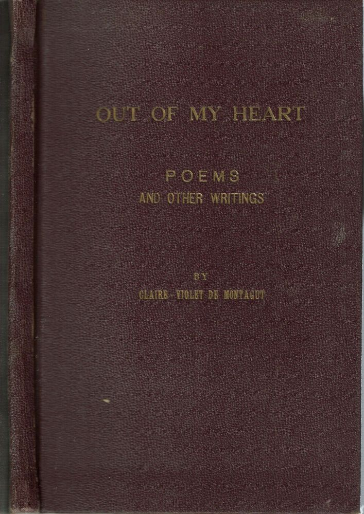 Out Of My Heart : Poems and Other Writings. Claire-Violet de Montagut.