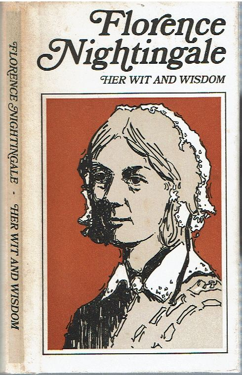 Florence Nightingale : Her Wit and Wisdom. Florence Nightingale, Evelyn R. Barritt, compiled and.