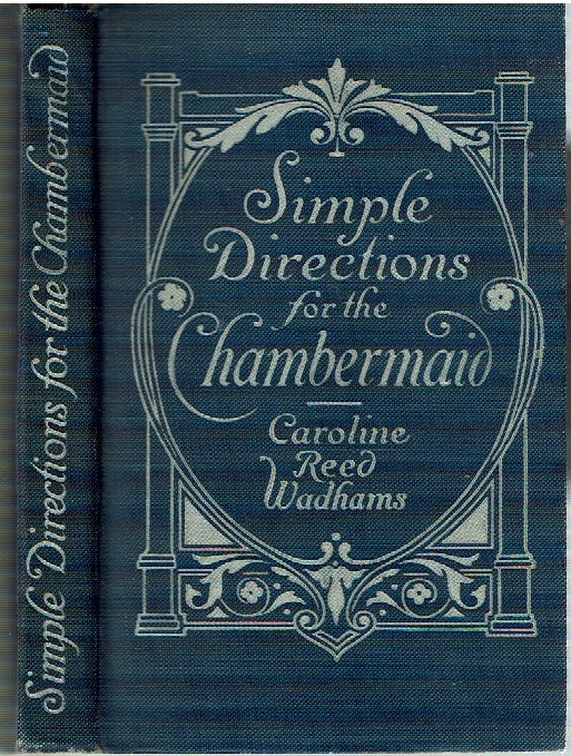 Simple Directions for the Chambermaid. Caroline Reed Wadhams.