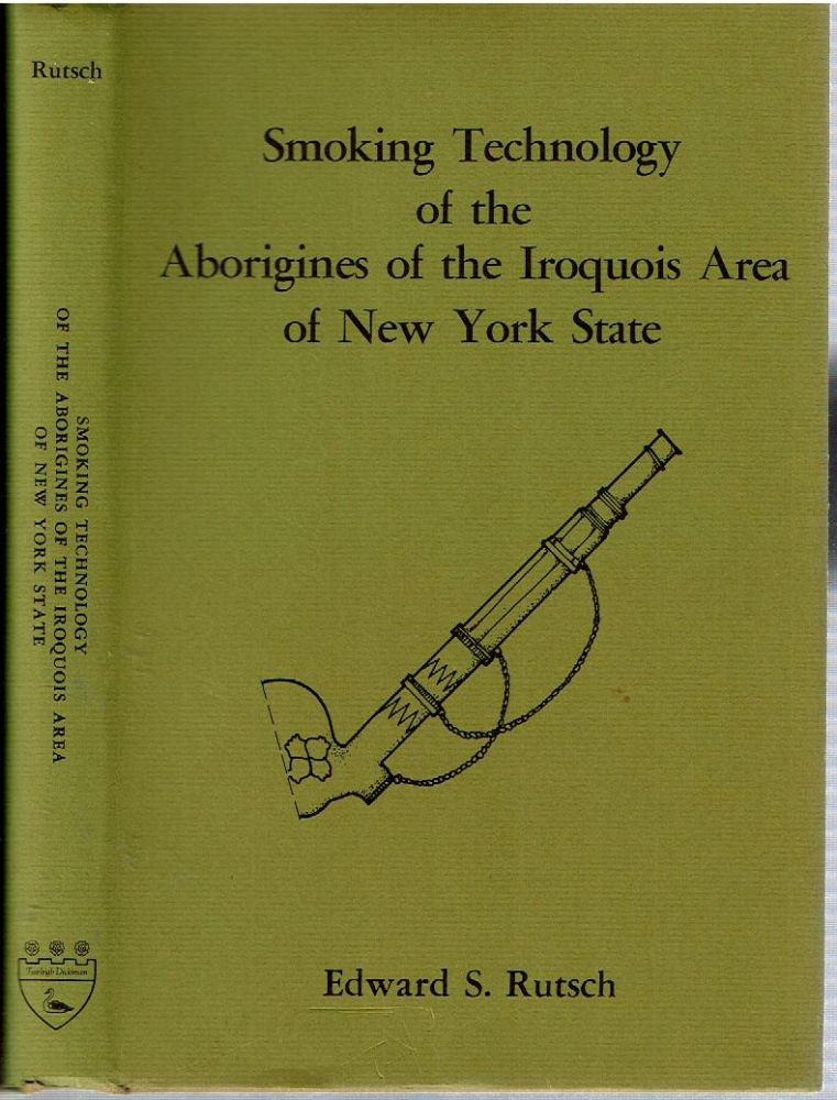 Smoking Technology of the Aborigines of the Iroquois Area of New York State. Edward S. Rutsch.