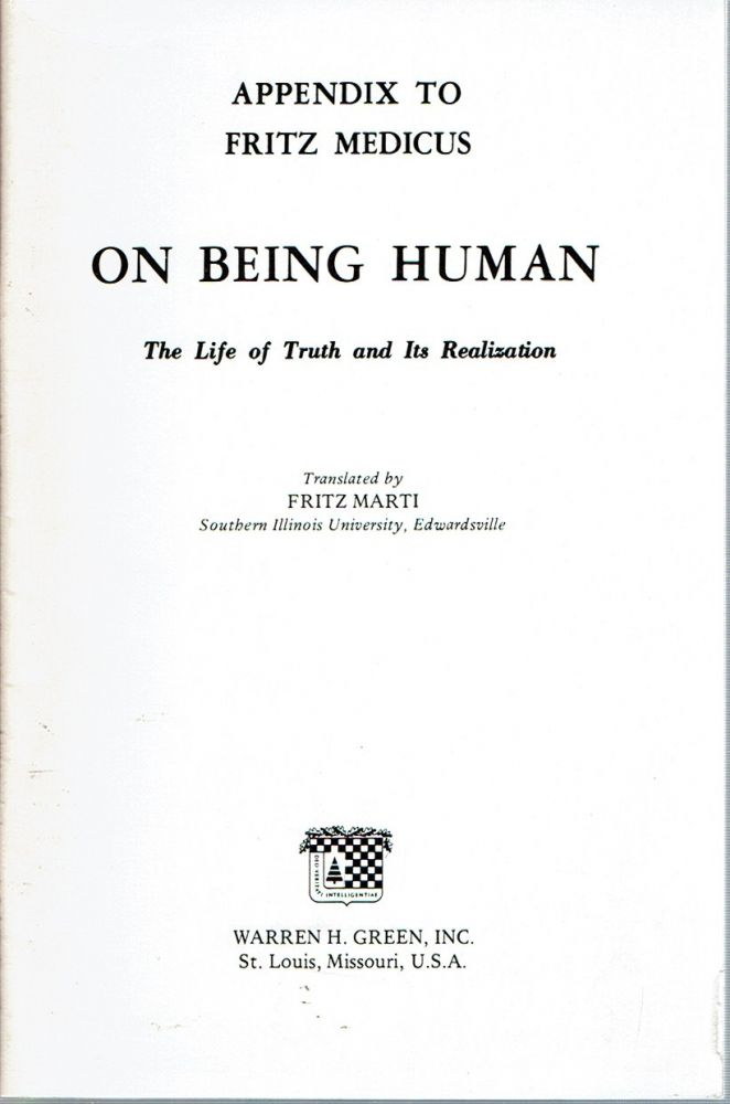 Appendix to Fritz Medicus : on Being Human The life of truth and its realization. Fritz Medicus, Fritz Marti.