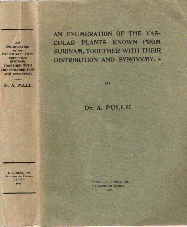 An Enumeration of the Vascular Plants Known from Surinam Together with Their Distribution and Synonymy. A. Pulle.