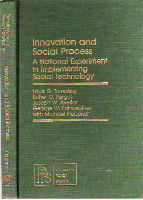 Innovation and Social Process : A National Experiment in Implementing Social Technology. Louis G Tornatzky, George W. Fairweather, Joseph W. Avellar, Esther O. Fergus, Michael Fleischer.