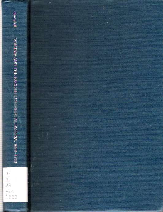Virginia and the English Commercial System 1689-1733 : Studies in the development and fluctuations of a colonial economy under imperial control. John Mickle II Hemphill.