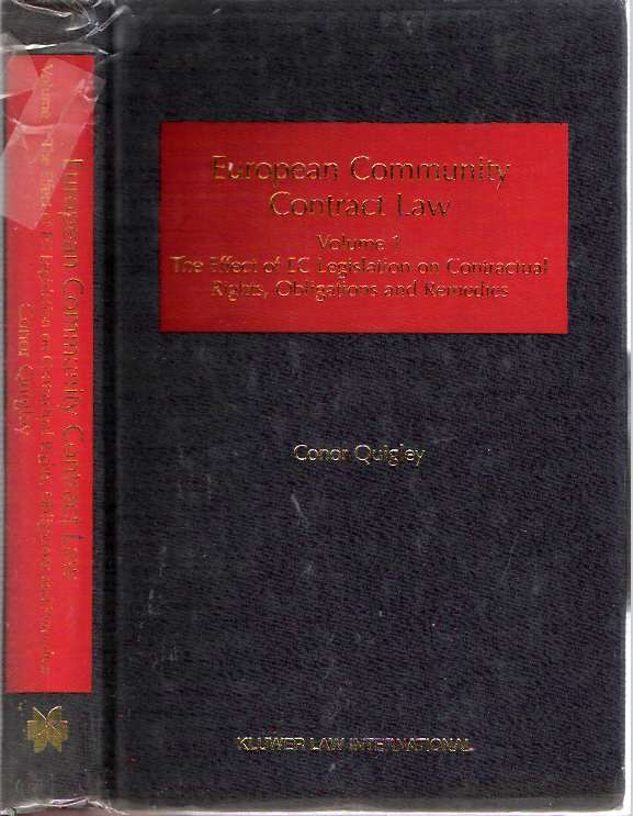European Community Contract Law : Volume 1 : The Effect of EC Legislation on Contractual Rights, Obligations and Remedies. Conor Quigley.