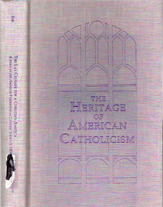 The Lay Crusade for a Christian America : A Study of the American Federation of Catholic Societies, 1900-1919. Alfred Juan Ede.