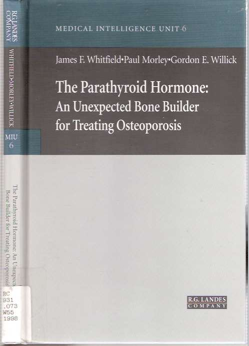 The Parathyroid Hormone : An Unexpected Bone Builder for Treating Osteoporosis. James F Whitfield, Gordon E. Willick, Paul Morley.