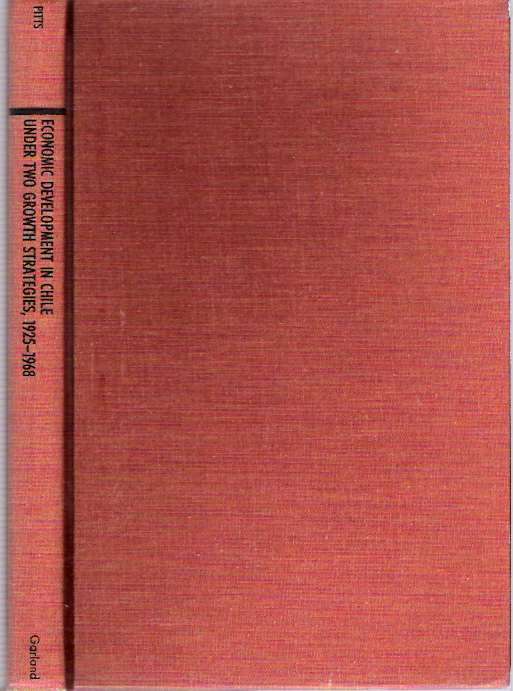 Economic Development in Chile Under Two Growth Strategies 1925-1968. Mary A. Pitts.