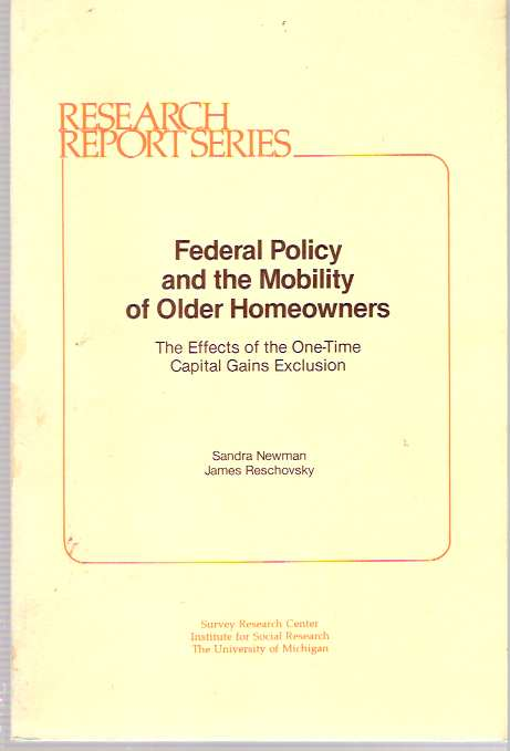 Federal Policy and the Mobility of Older Homeowners : The Effects of the One-Time Capital Gains Exclusion. Sandra Newman, James Reschovsky.