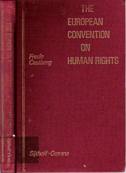 The European Convention on Human Rights. Frede Castberg, Torkel Opsahl, Thomas Ouchterlony.