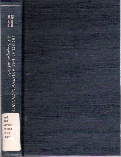 Dorothy Day and The Catholic Worker : A Bibliography and Index. Anne Klejment, Alice Klejment, Dorothy Day.