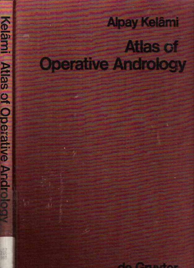 Atlas of Operative Andrology : Selected Operations on Male Genitalia and their Accessory Glands. Alpay Kelami.