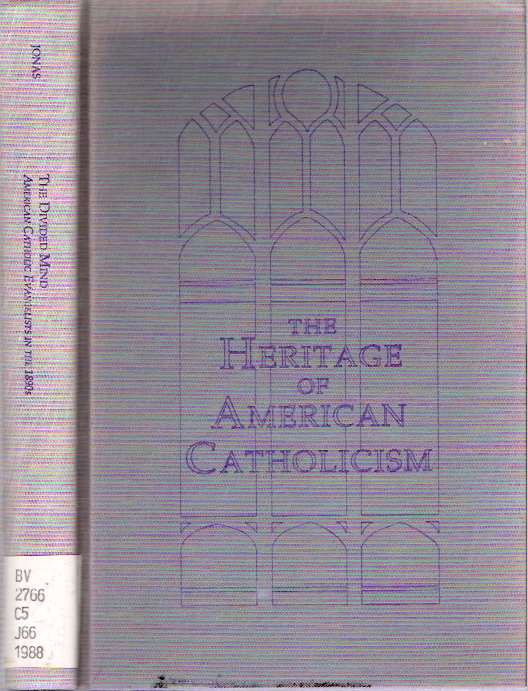 The Divided Mind : American Catholic Evangelists in the 1890s. Thomas J. Jonas.