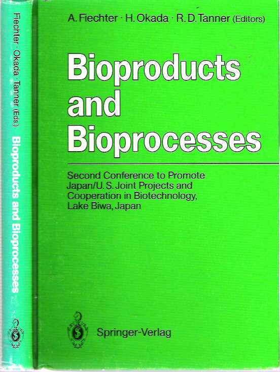 Bioproducts and Bioprocesses : Second Conference to Promote Japan/U.S. Joint Projects and Cooperation in Biotechnology, Lake Biwa, Japan, September 27-30, 1986. Armin Fiechter, Robert D. Tanner, Hirosuke Okada.