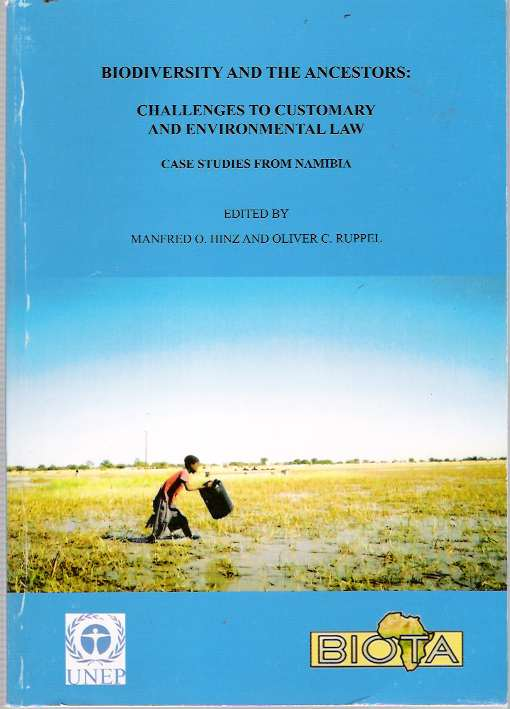 Biodiversity And The Ancestors : Challenges to Customary and Environmental Law : Case Studies from Namibia. Manfred O. Hinz, Oliver C. Ruppel.