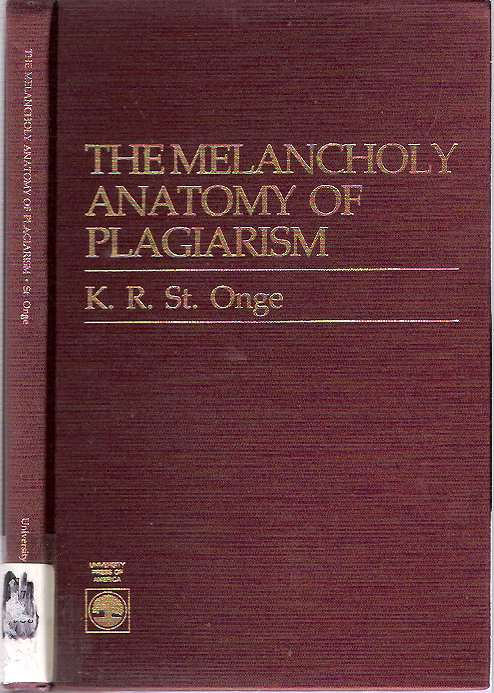 The Melancholy Anatomy of Plagiarism | Keith R. St Onge, Saint Onge ...