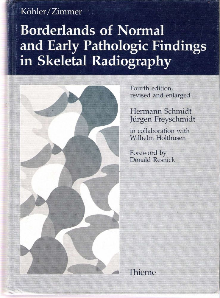 Köhler/Zimmer Borderlands of Normal and Early Pathologic Findings in Skeletal Radiography : Fourth edition, revised and enlarged. Alban Köhler, Emil-Alfred Zimmer, Hermann Schmidt, in collaboration, Jürgen Freyschmidt, Wilhelm Holthusen, Peter Winter.