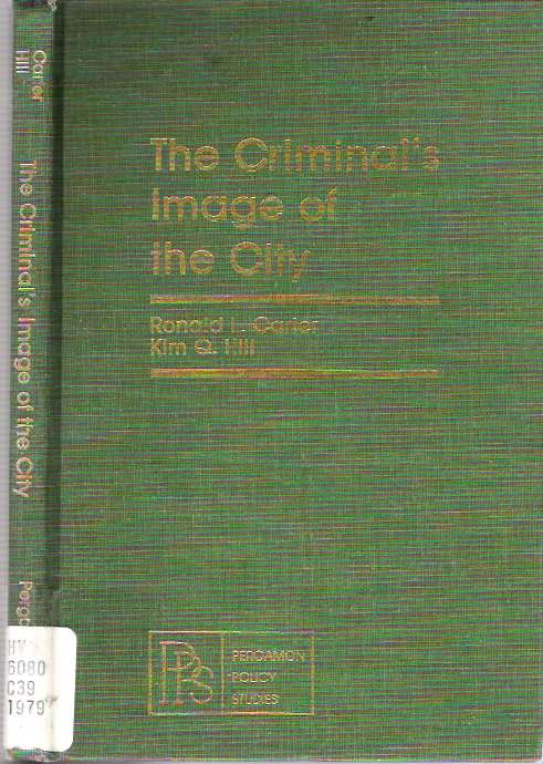 The Criminal's Image of the City. Ronald L Carter, Kim Quaile Hill.