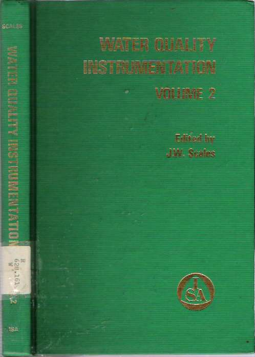 Water Quality Instrumentation : Volume 2 : Selected Papers from International Symposia Presented by the Instrument Society of America. John W. Scales.