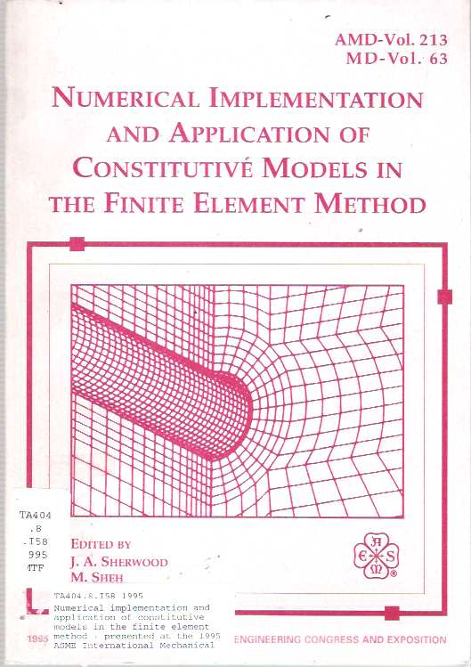 Numerical Implementation and Application of Constitutive Models in the Finite Element Method Presented at the 1995 Asme International Mechanical Engineering Congress & Exposition, November 12-17, 1995, San Francisco, California. James A Sherwood, Michael Sheh, International Mechanical Engineering Congress and Exposition.