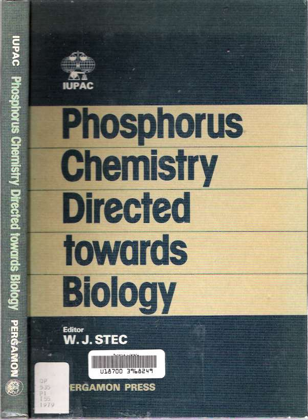 Phosphorus Chemistry Directed Towards Biology : Lectures Presented at the International Symposium on Phosphorus Chemistry Directed Towards Biology, Burzenin, Poland, 25-28 September 1979. Wojciech J. Stec, International Union of Pure, Applied Chemistry.