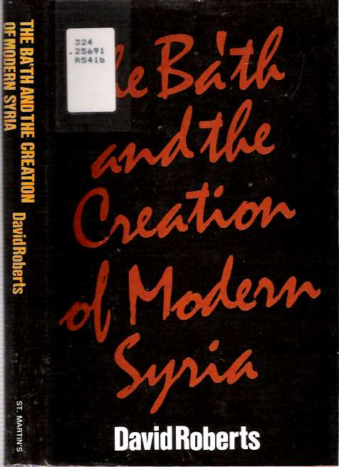 The Ba'th and the Creation of Modern Syria [Ba'ath; Baath]. David Roberts.