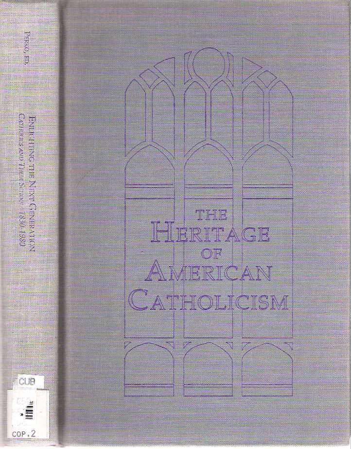 Enlightening the Next Generation : Catholics and Their Schools 1830-1980. Francis Michael Perko, edited.