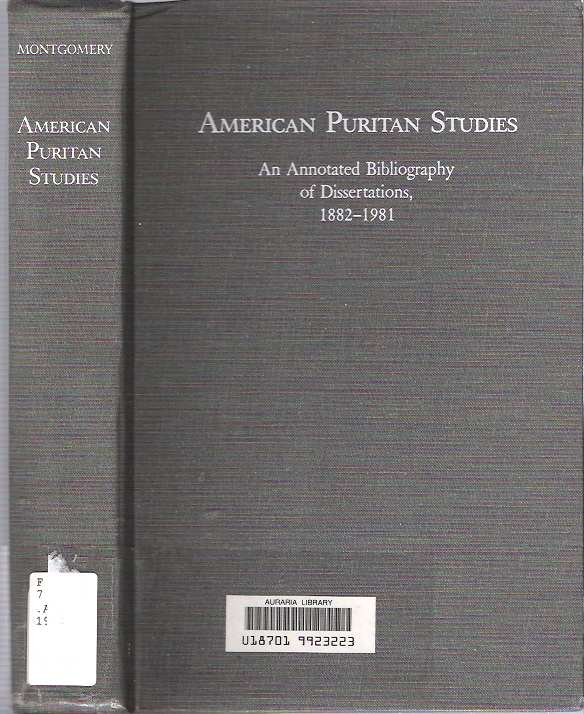 American Puritan Studies : An Annotated Bibliography of Dissertations 1882-1981. Michael S. Montgomery.