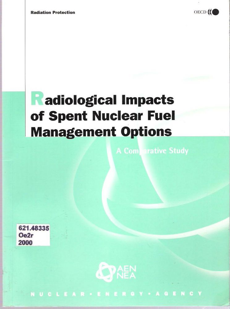 Radiological Impacts of Spent Nuclear Fuel Management Options : A Comparative Study. Nuclear Energy Agency, OECD - NEA.