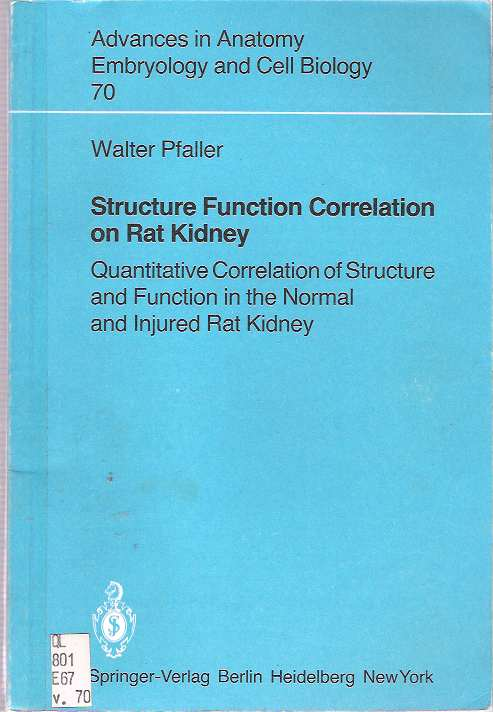 Structure Function Correlation on Rat Kidney : Quantitative Correlation of Structure and Function in the Normal and Injured Rat Kidney. Walter Pfaller.