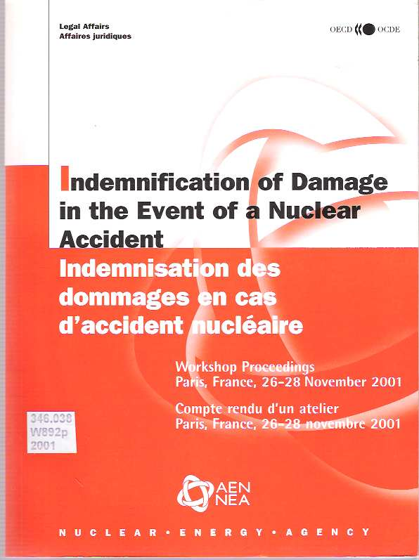 Indemnification of Damage in the Event of a Nuclear Accident = Indemnisation des dommages en cas d'accident nucléaire : Workshop Proceedings, Paris, France, 26-28 November 2001. OECD Nuclear Energy Agency.