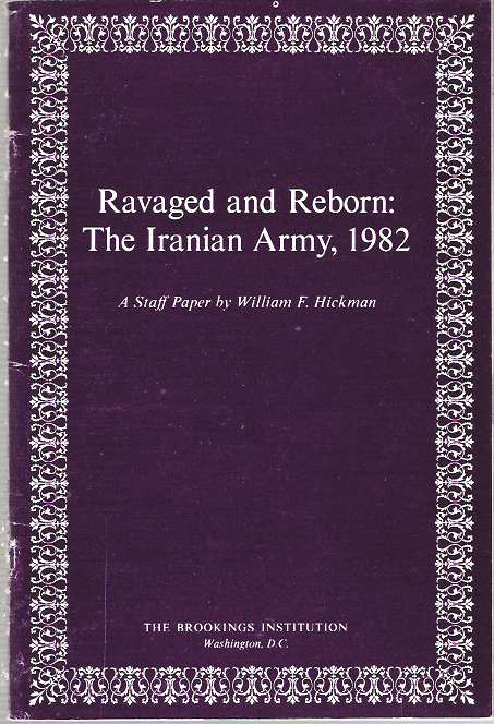 Ravaged and Reborn : The Iranian Army, 1982 : A Staff Paper. William F. Hickman.