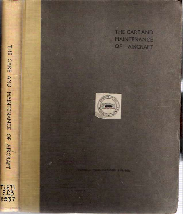 The Care and Maintenance of Aircraft : A Complete Course of Instruction for Ground Engineers and Light Aeroplane Owners contributed by Various Authors. W. Lockwood Marsh, of Aircraft Engineering.