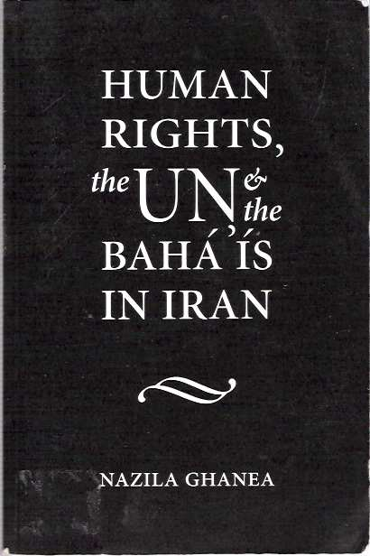 Human Rights, the UN and the Baha'is in Iran. Nazila Ghanea.