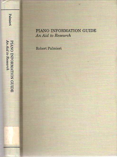 Piano Information Guide : An Aid to Research. Robert Palmieri.