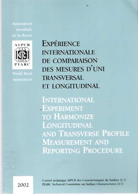 Expérience internationale de comparaison des mesures d'uni transversal et longitudinal = International experiment to harmonize longitudinal and transverse profile measurement and reporting procedures. PIARC Technical Committee on Surface Characteristics, C1.
