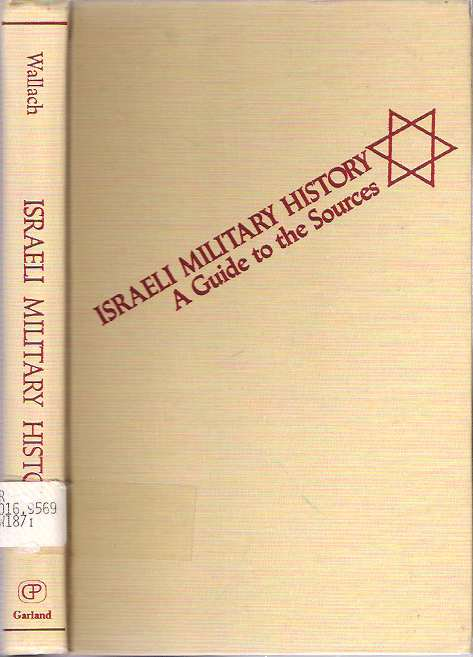 Israeli Military History : A Guide to the Sources. Jehuda Lothar Wallach.
