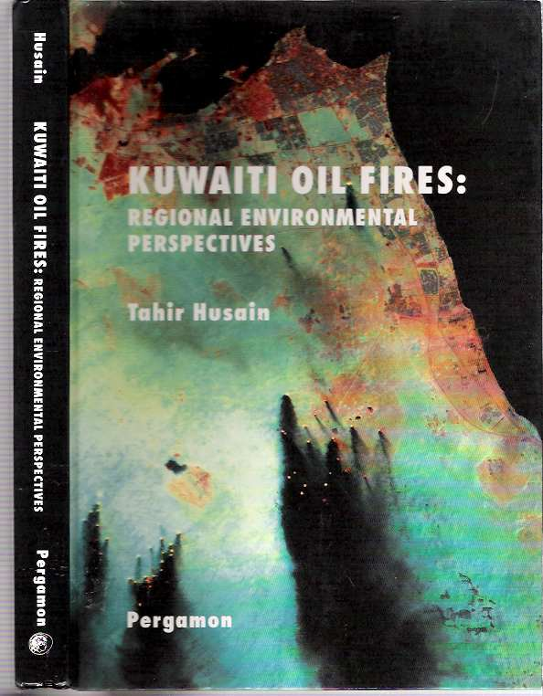 Kuwaiti Oil Fires : Regional Environmental Perspectives. Tahir Husain.