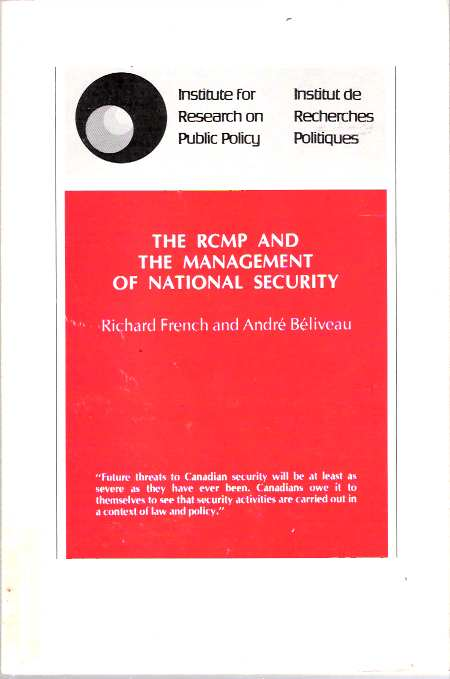 The RCMP and the Management of National Security. Richard D. French.