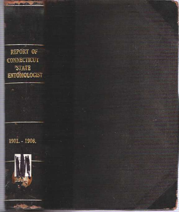 First through Sixth Report of the State Entomologist of Connecticut : For the Year 1901-1906. Wilton Everett Britton, State of Connecticut.