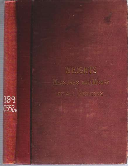 Weights, Measures, and Money of All Nations. Frank Wigglesworth Clarke, comp.