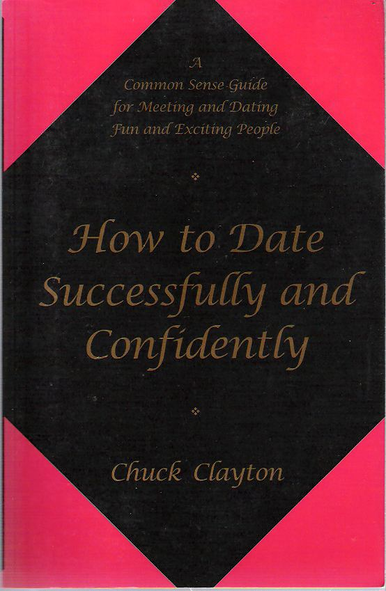 How to Date Successfully and Confidently. Charles W. Clayton.