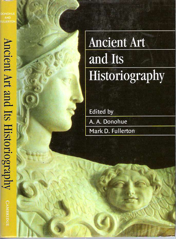 Ancient Art and its Historiography. Alice A Donohue, Mark D. Fullerton.