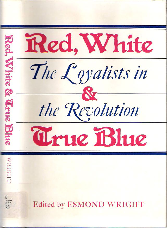 Red, White, and True Blue : The Loyalists in the Revolution. Esmond Wright.