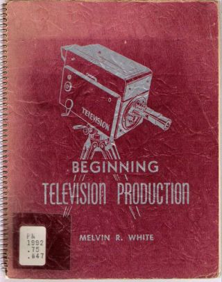 Beginning Television Production. Melvin R. White
