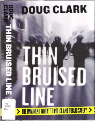 Thin Bruised Line : The Imminent Threat to Police and Public Safety. Doug Clark