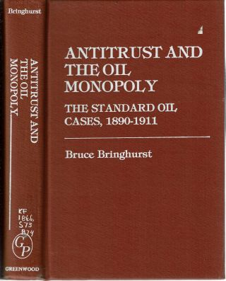 Antitrust and the Oil Monopoly : The Standard Oil Cases, 1890-1911. Bruce Bringhurst