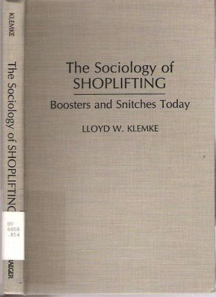 The Sociology of Shoplifting : Boosters and Snitches Today. Lloyd Klemke